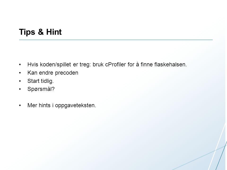 Tips & Hint Hvis koden/spillet er treg: bruk cProfiler for å finne flaskehalsen.