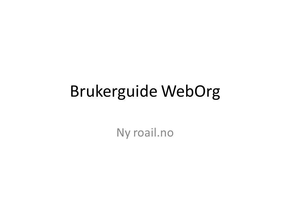 Brukerguide WebOrg Ny roail.no