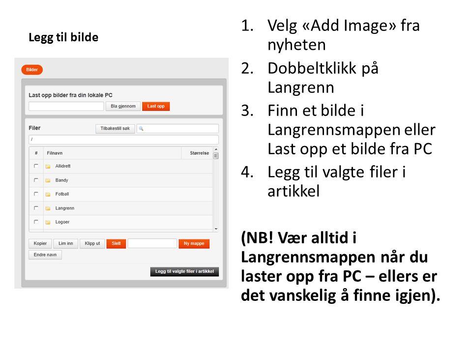 Legg til bilde 1.Velg «Add Image» fra nyheten 2.Dobbeltklikk på Langrenn 3.Finn et bilde i Langrennsmappen eller Last opp et bilde fra PC 4.Legg til v
