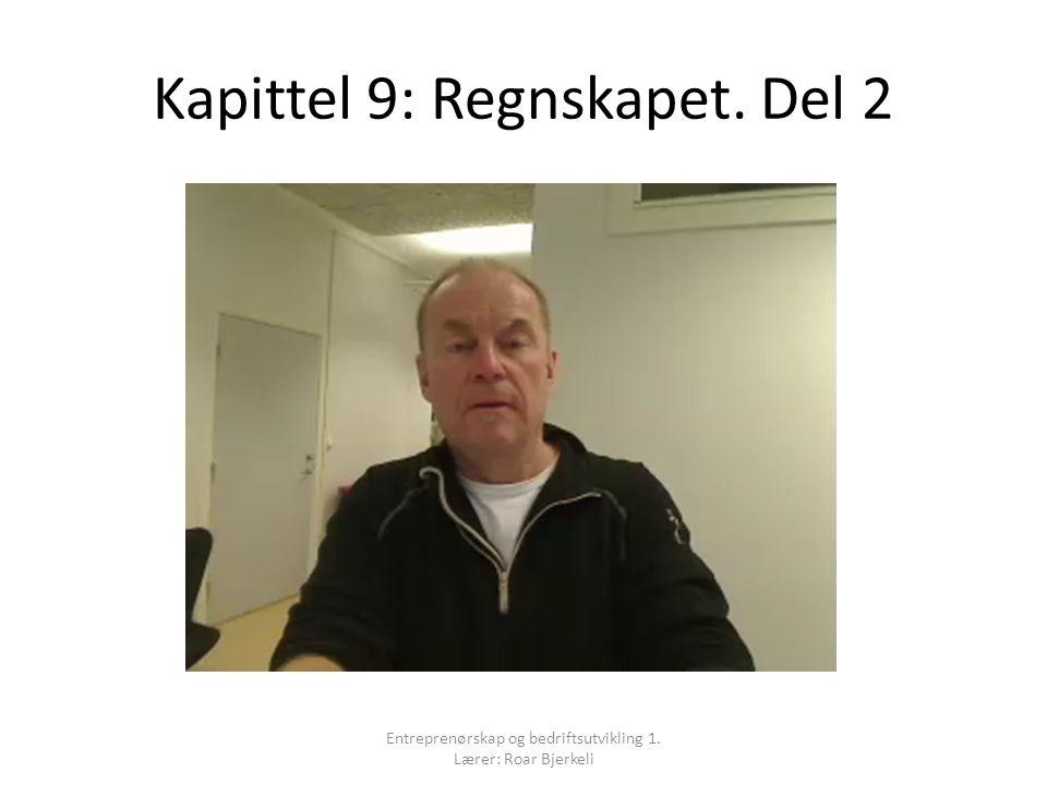 Kapittel 9: Regnskapet. Del 2 Entreprenørskap og bedriftsutvikling 1. Lærer: Roar Bjerkeli