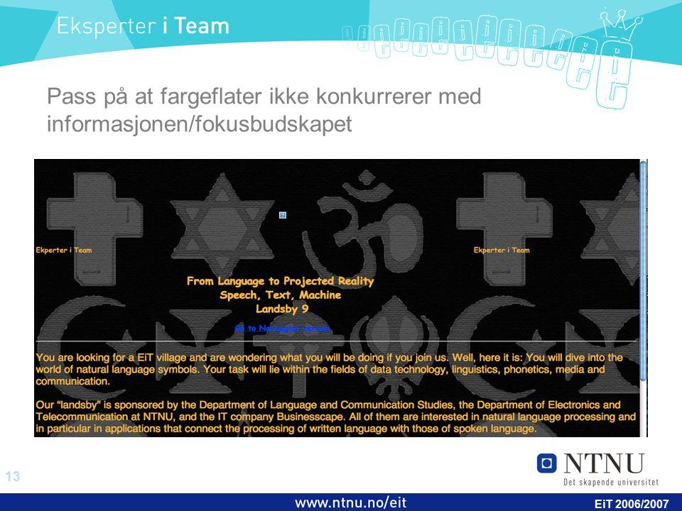 13 EiT 2006/2007 Pass på at fargeflater ikke konkurrerer med informasjonen/fokusbudskapet