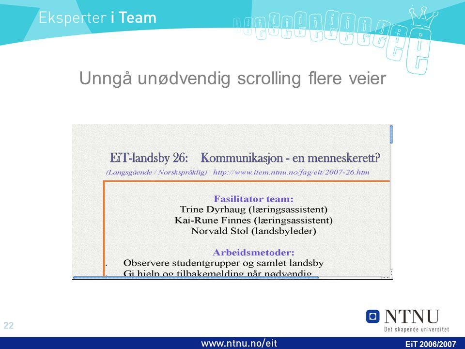 22 EiT 2006/2007 Unngå unødvendig scrolling flere veier