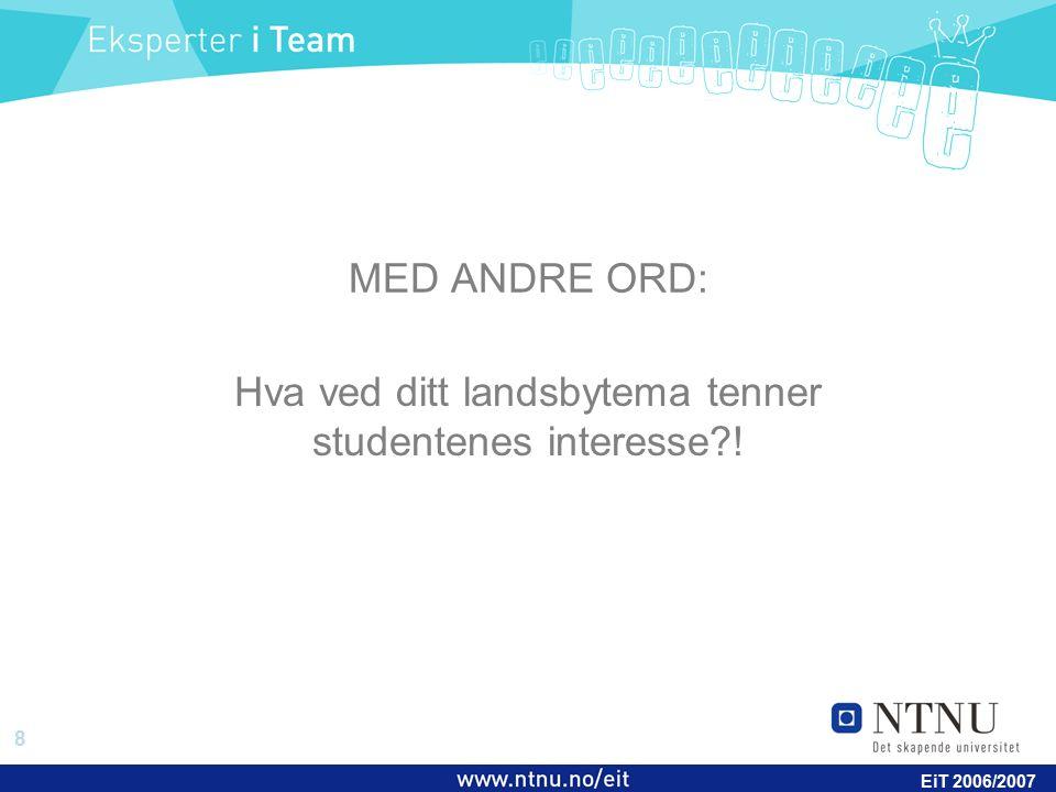 8 EiT 2006/2007 MED ANDRE ORD: Hva ved ditt landsbytema tenner studentenes interesse !