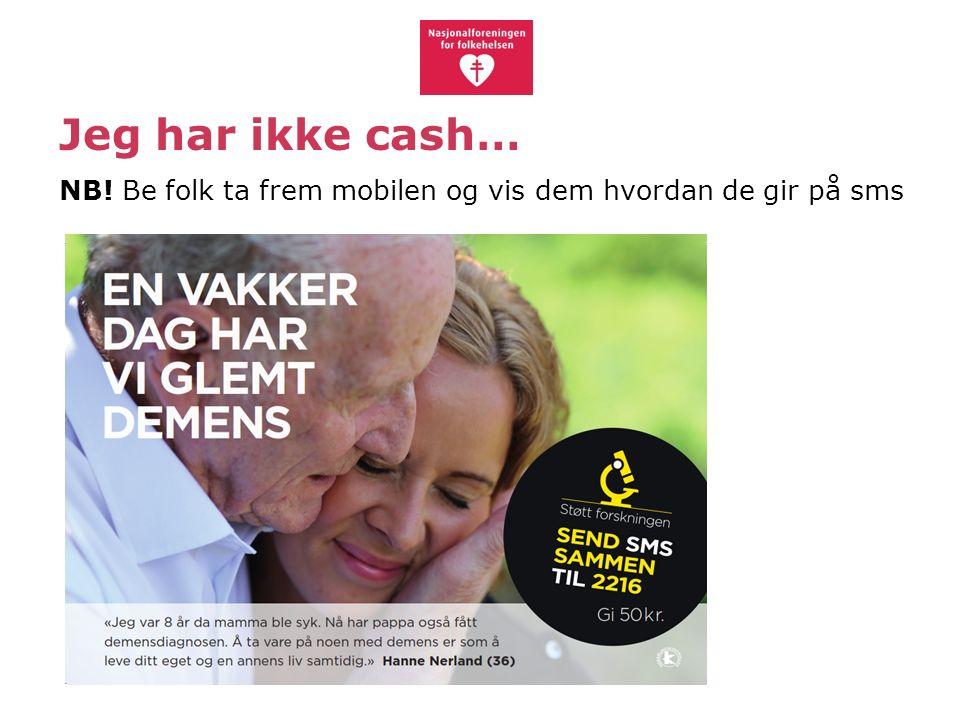 Jeg har ikke cash… NB! Be folk ta frem mobilen og vis dem hvordan de gir på sms