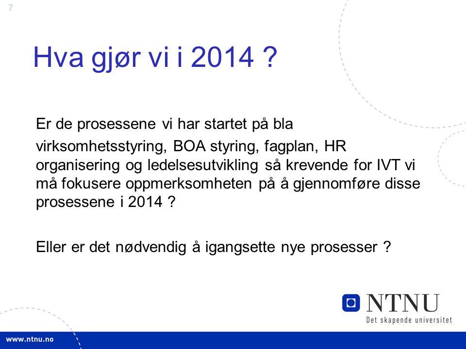 7 Hva gjør vi i 2014 ? Er de prosessene vi har startet på bla virksomhetsstyring, BOA styring, fagplan, HR organisering og ledelsesutvikling så kreven