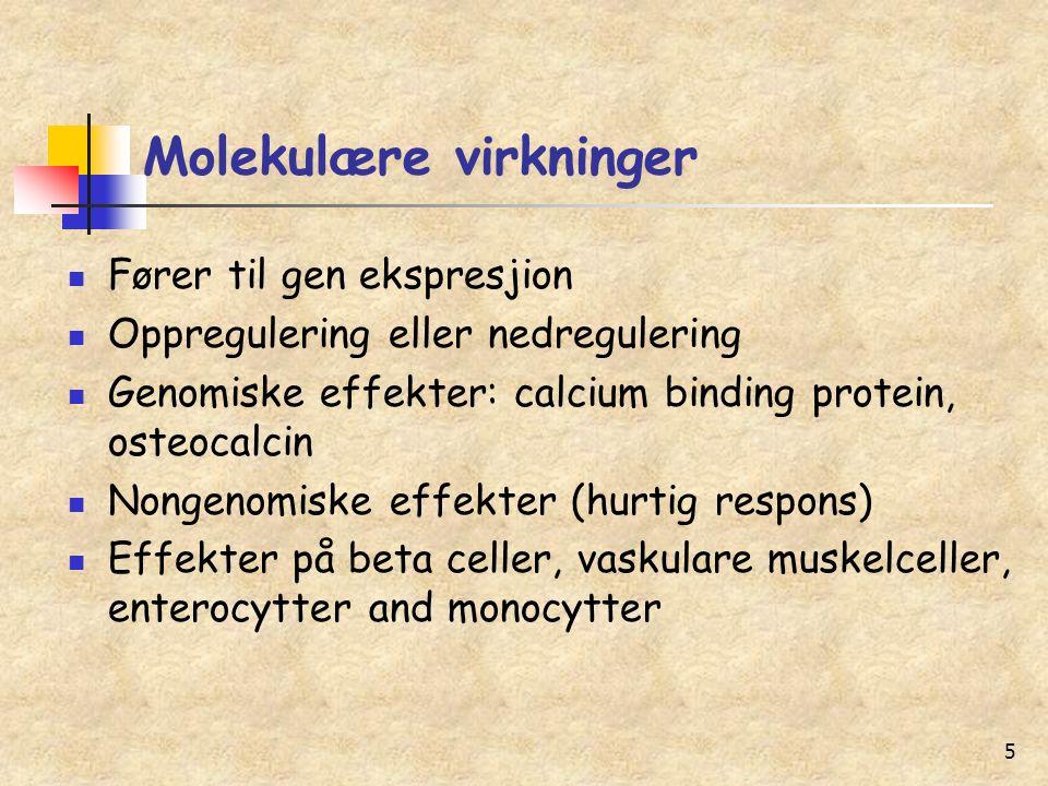 5 Molekulære virkninger Fører til gen ekspresjion Oppregulering eller nedregulering Genomiske effekter: calcium binding protein, osteocalcin Nongenomiske effekter (hurtig respons) Effekter på beta celler, vaskulare muskelceller, enterocytter and monocytter