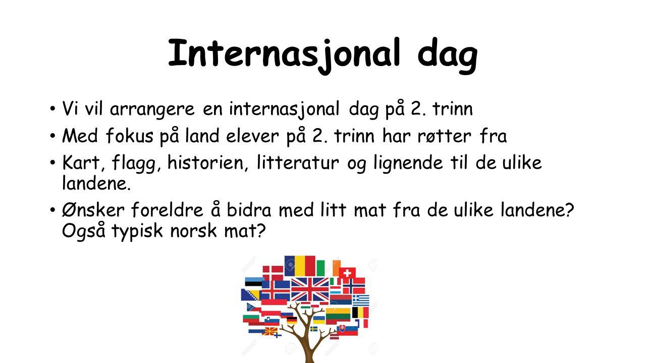 Internasjonal dag Vi vil arrangere en internasjonal dag på 2. trinn Med fokus på land elever på 2. trinn har røtter fra Kart, flagg, historien, litter