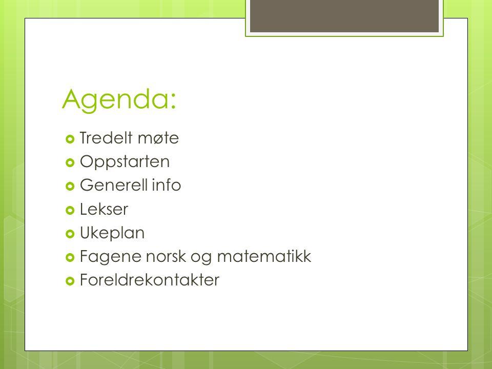 Agenda:  Tredelt møte  Oppstarten  Generell info  Lekser  Ukeplan  Fagene norsk og matematikk  Foreldrekontakter
