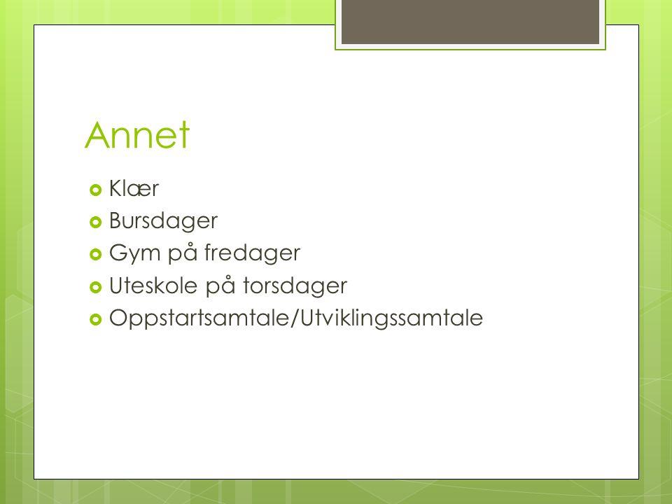 Annet  Klær  Bursdager  Gym på fredager  Uteskole på torsdager  Oppstartsamtale/Utviklingssamtale