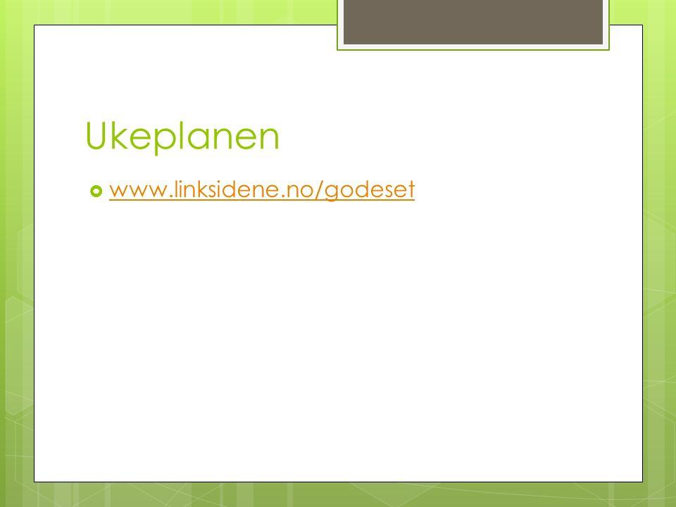 Ukeplanen  www.linksidene.no/godeset www.linksidene.no/godeset