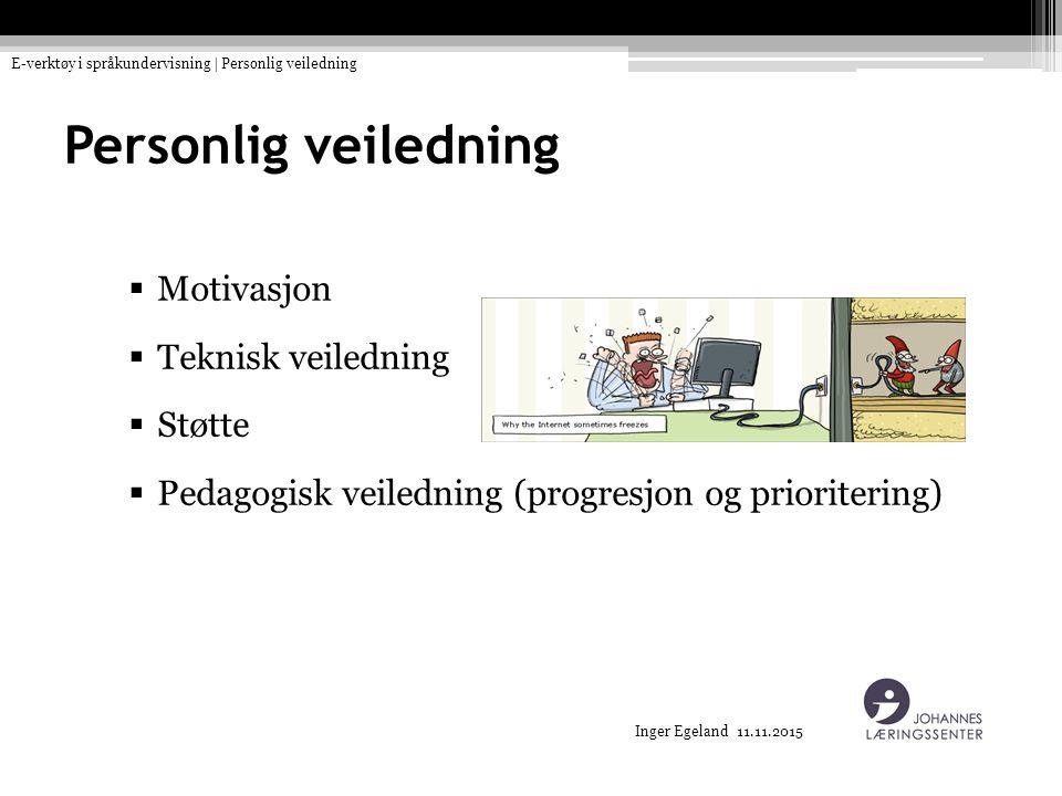 Inger Egeland 11.11.2015 Personlig veiledning  Motivasjon  Teknisk veiledning  Støtte  Pedagogisk veiledning (progresjon og prioritering) E-verktøy i språkundervisning | Personlig veiledning