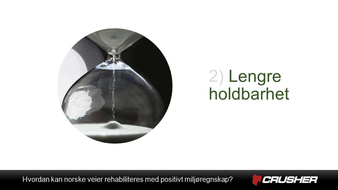 2) Lengre holdbarhet Hvordan kan norske veier rehabiliteres med positivt miljøregnskap Hvordan kan norske veier rehabiliteres med positivt miljøregnskap