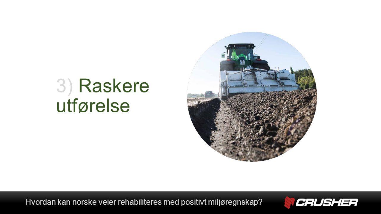 3) Raskere utførelse Hvordan kan norske veier rehabiliteres med positivt miljøregnskap Hvordan kan norske veier rehabiliteres med positivt miljøregnskap