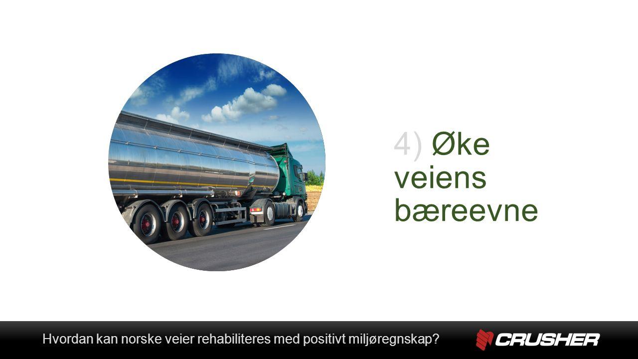 4) Øke veiens bæreevne Hvordan kan norske veier rehabiliteres med positivt miljøregnskap Hvordan kan norske veier rehabiliteres med positivt miljøregnskap