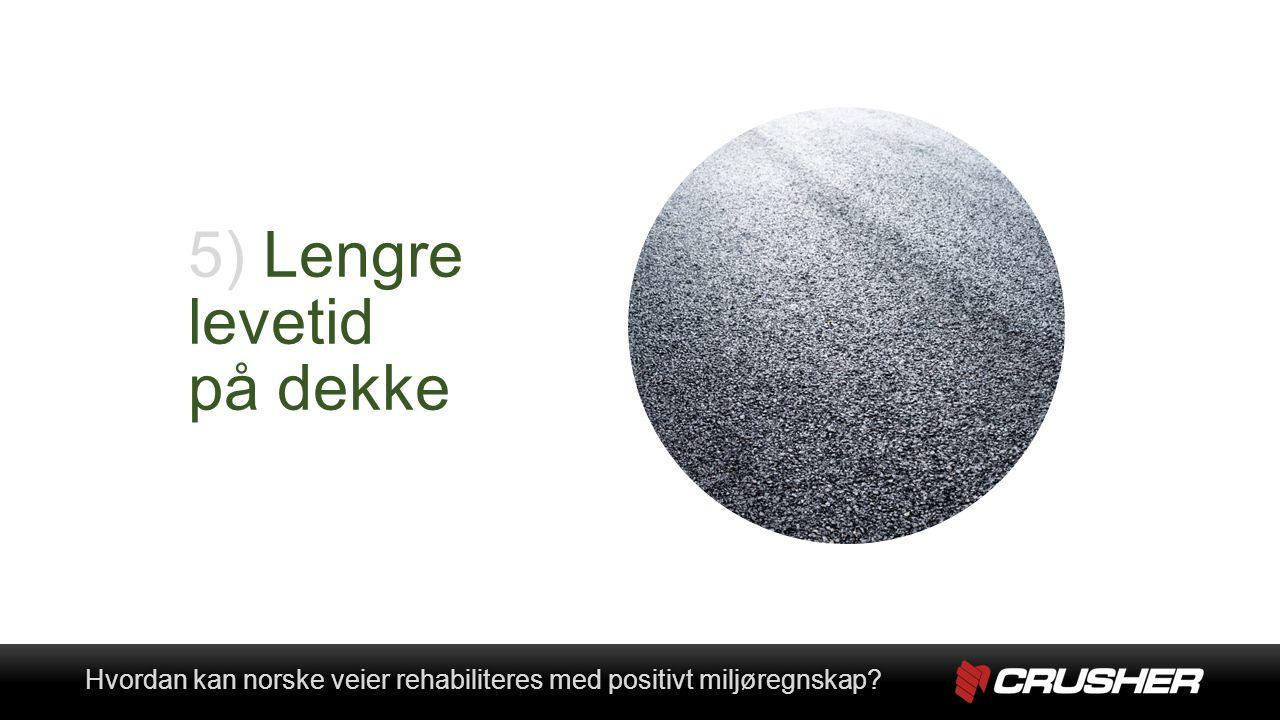 5) Lengre levetid på dekke Hvordan kan norske veier rehabiliteres med positivt miljøregnskap Hvordan kan norske veier rehabiliteres med positivt miljøregnskap