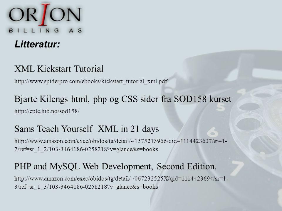 Litteratur: XML Kickstart Tutorial http://www.spiderpro.com/ebooks/kickstart_tutorial_xml.pdf Bjarte Kilengs html, php og CSS sider fra SOD158 kurset http://eple.hib.no/sod158/ Sams Teach Yourself XML in 21 days http://www.amazon.com/exec/obidos/tg/detail/-/1575213966/qid=1114423637/sr=1- 2/ref=sr_1_2/103-3464186-0258218 v=glance&s=books PHP and MySQL Web Development, Second Edition.