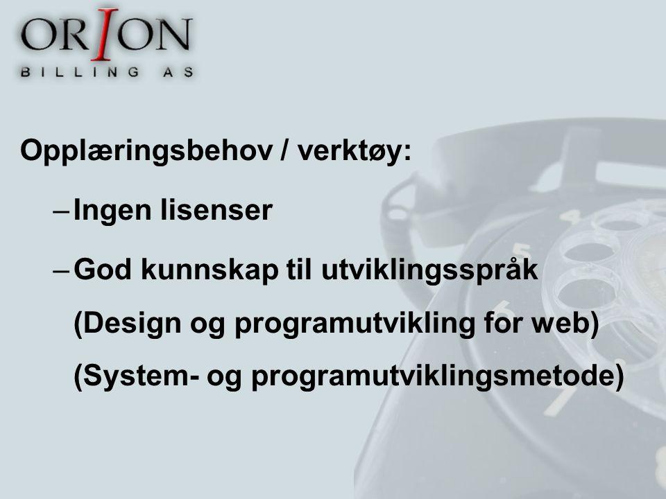Opplæringsbehov / verktøy: –Ingen lisenser –God kunnskap til utviklingsspråk (Design og programutvikling for web) (System- og programutviklingsmetode)