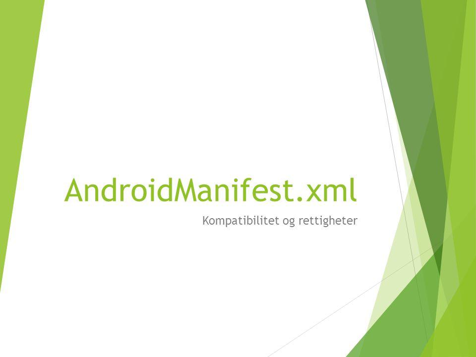 AndroidManifest.xml Kompatibilitet og rettigheter