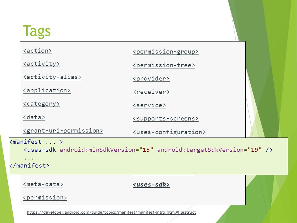 Tags https://developer.android.com/guide/topics/manifest/manifest-intro.html#filestruct...