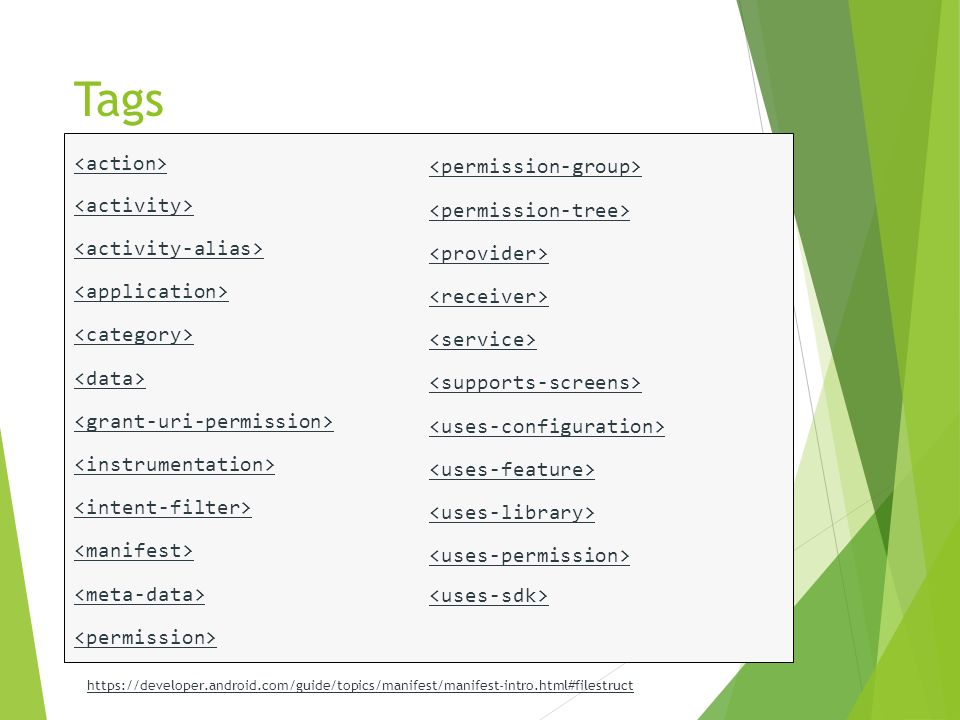 Tags https://developer.android.com/guide/topics/manifest/manifest-intro.html#filestruct