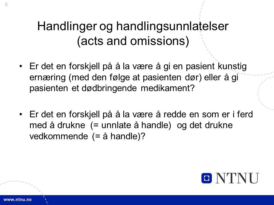 9 Forskjellen på å drepe vs å la dø – det norske synet: Å drepe = legens aktive og intenderte handling for å ta pasientens liv - eks.
