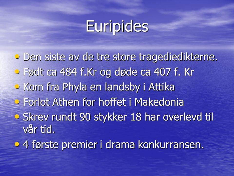 Euripides Euripides Den siste av de tre store tragediedikterne.