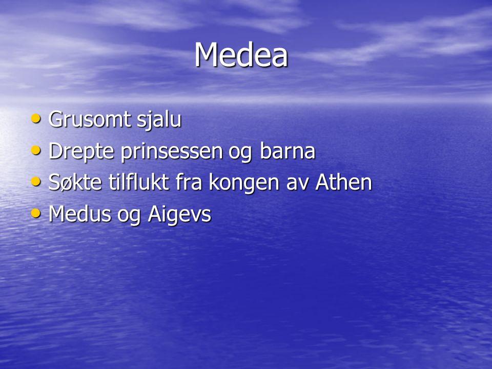 Medea Medea Grusomt sjalu Grusomt sjalu Drepte prinsessen og barna Drepte prinsessen og barna Søkte tilflukt fra kongen av Athen Søkte tilflukt fra kongen av Athen Medus og Aigevs Medus og Aigevs
