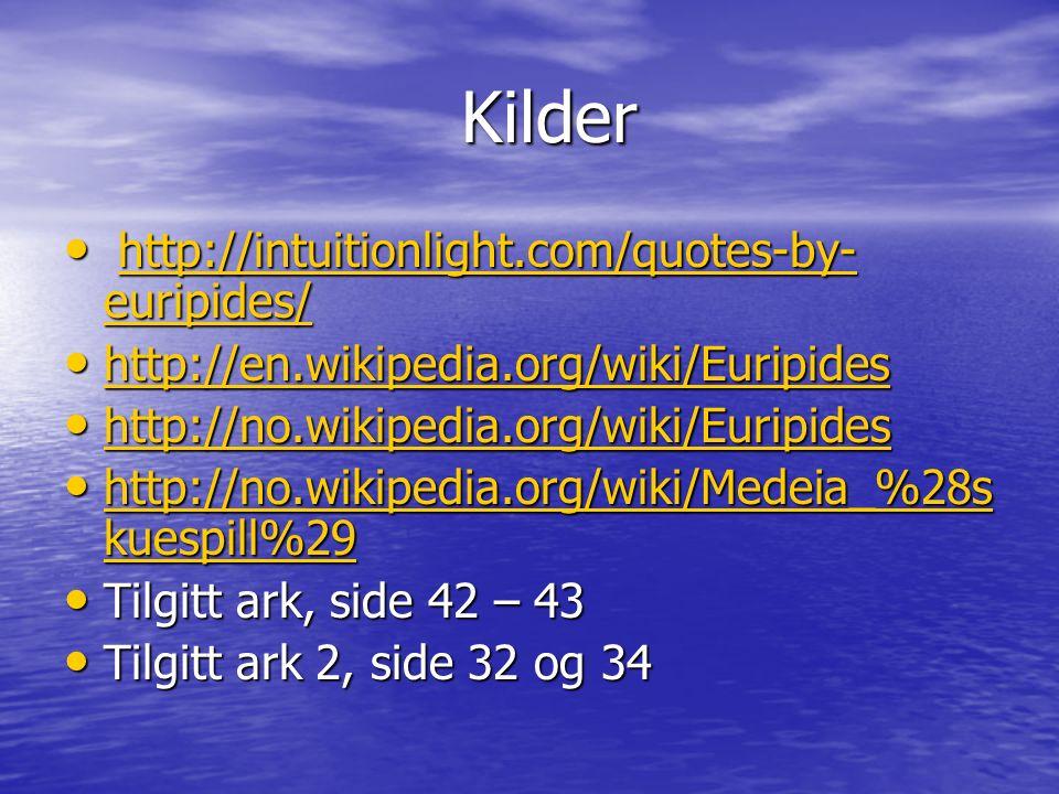 Kilder Kilder http://intuitionlight.com/quotes-by- euripides/ http://intuitionlight.com/quotes-by- euripides/http://intuitionlight.com/quotes-by- euripides/http://intuitionlight.com/quotes-by- euripides/ http://en.wikipedia.org/wiki/Euripides http://en.wikipedia.org/wiki/Euripides http://en.wikipedia.org/wiki/Euripides http://no.wikipedia.org/wiki/Euripides http://no.wikipedia.org/wiki/Euripides http://no.wikipedia.org/wiki/Euripides http://no.wikipedia.org/wiki/Medeia_%28s kuespill%29 http://no.wikipedia.org/wiki/Medeia_%28s kuespill%29 http://no.wikipedia.org/wiki/Medeia_%28s kuespill%29 http://no.wikipedia.org/wiki/Medeia_%28s kuespill%29 Tilgitt ark, side 42 – 43 Tilgitt ark, side 42 – 43 Tilgitt ark 2, side 32 og 34 Tilgitt ark 2, side 32 og 34