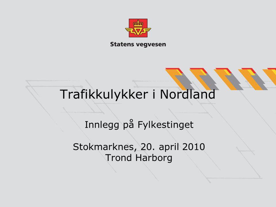 Trafikkulykker i Nordland Innlegg på Fylkestinget Stokmarknes, 20. april 2010 Trond Harborg