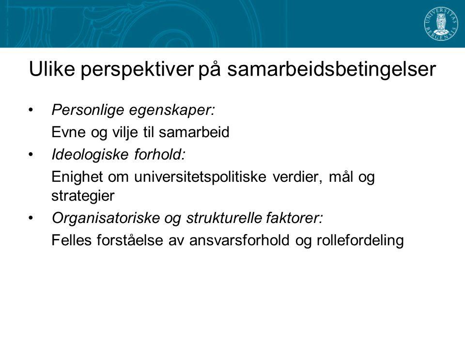 Ulike perspektiver på samarbeidsbetingelser Personlige egenskaper: Evne og vilje til samarbeid Ideologiske forhold: Enighet om universitetspolitiske v
