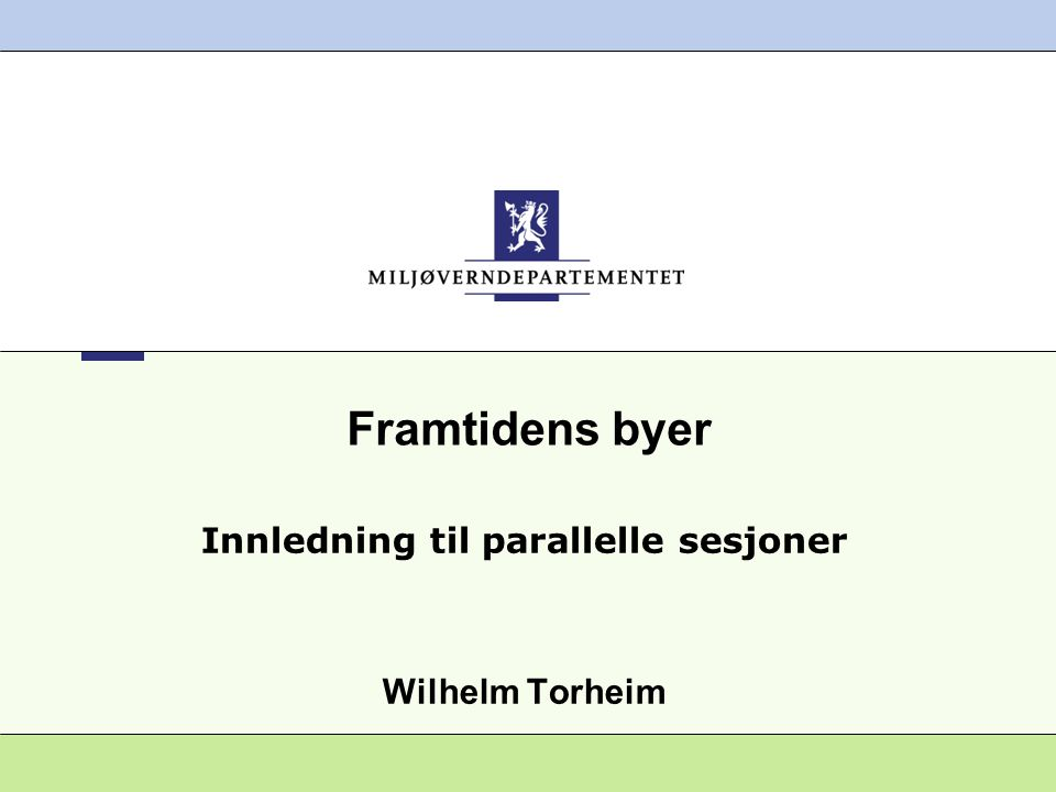 Framtidens byer Innledning til parallelle sesjoner Wilhelm Torheim