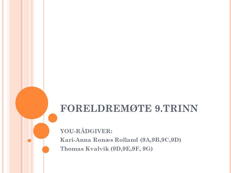 FORELDREMØTE 9.TRINN YOU-RÅDGIVER: Kari-Anna Ronæs Rolland (9A,9B,9C,9D) Thomas Kvalvik (9D,9E,9F, 9G)
