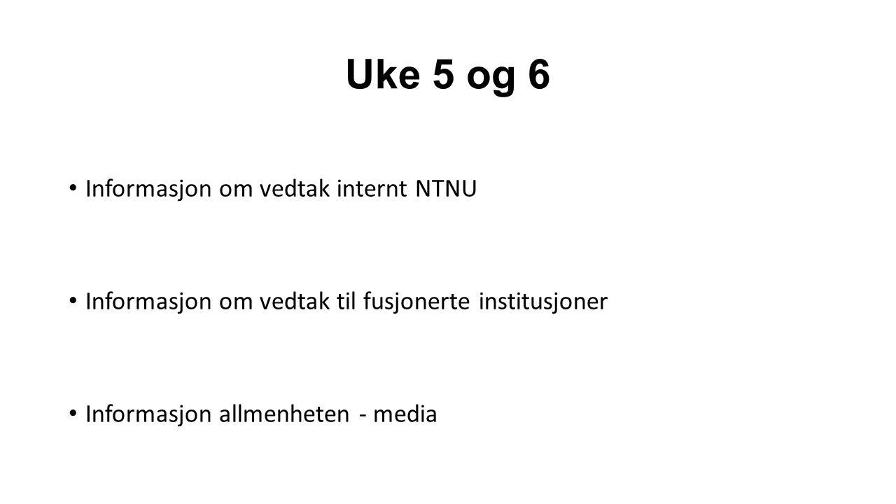 Uke 5 og 6 Informasjon om vedtak internt NTNU Informasjon om vedtak til fusjonerte institusjoner Informasjon allmenheten - media