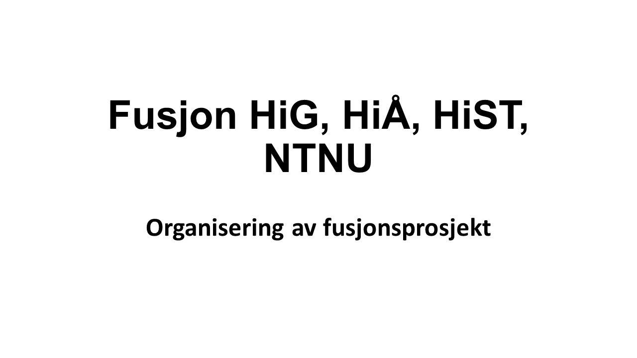 Fusjon HiG, HiÅ, HiST, NTNU Organisering av fusjonsprosjekt
