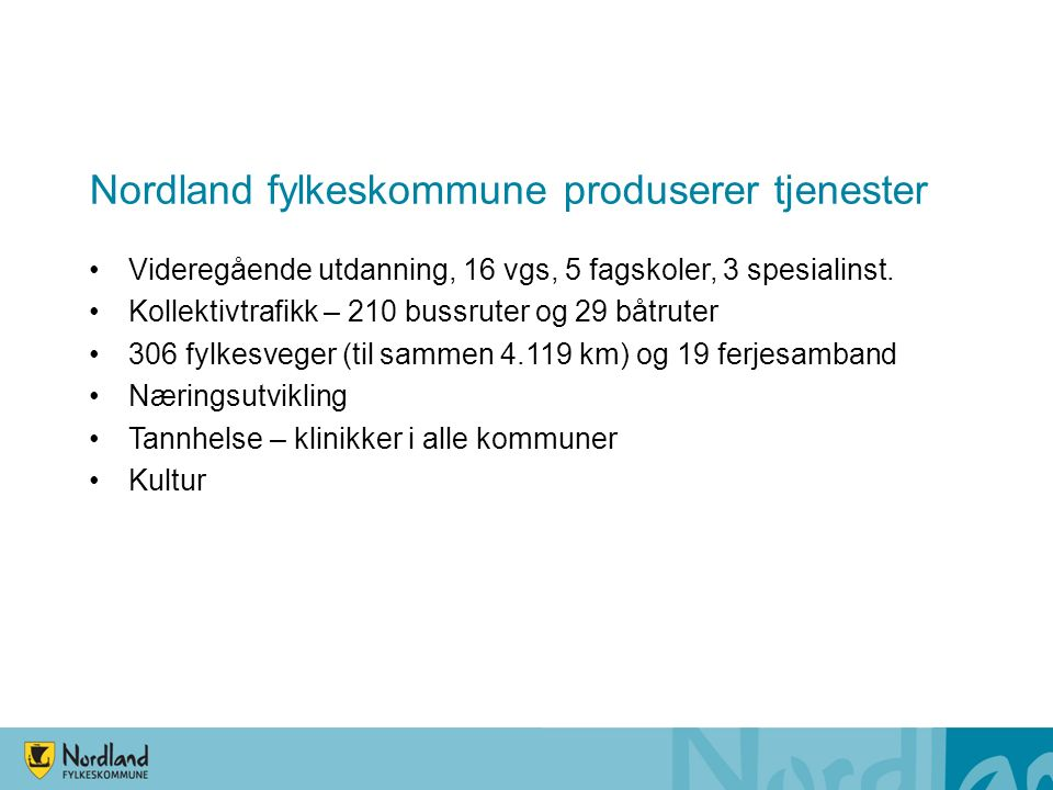 Nordland fylkeskommune produserer tjenester Videregående utdanning, 16 vgs, 5 fagskoler, 3 spesialinst. Kollektivtrafikk – 210 bussruter og 29 båtrute