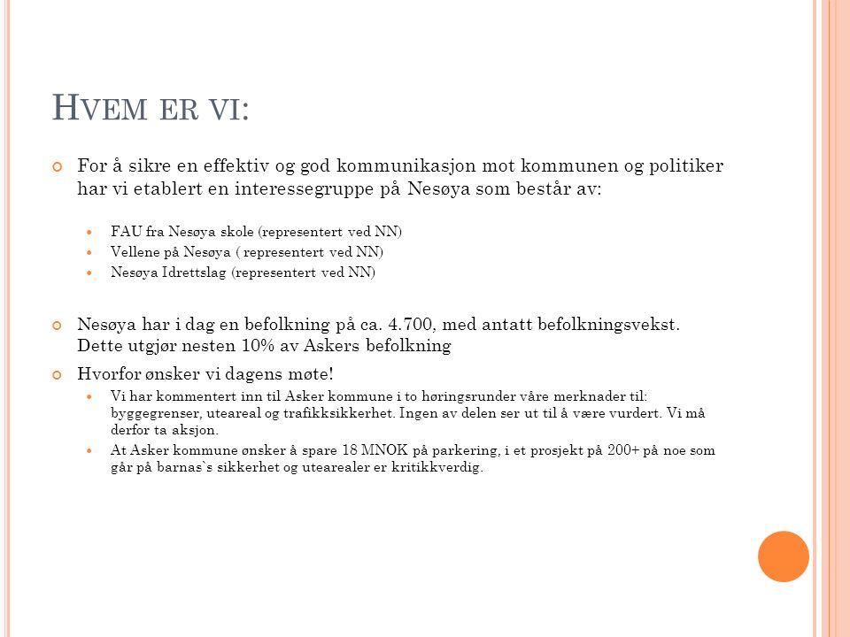 H VEM ER VI : For å sikre en effektiv og god kommunikasjon mot kommunen og politiker har vi etablert en interessegruppe på Nesøya som består av: FAU fra Nesøya skole (representert ved NN) Vellene på Nesøya ( representert ved NN) Nesøya Idrettslag (representert ved NN) Nesøya har i dag en befolkning på ca.