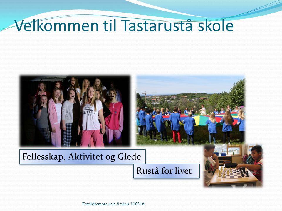 Velkommen til Tastarustå skole Foreldremøte nye 8.trinn 100316 Fellesskap, Aktivitet og Glede Rustå for livet