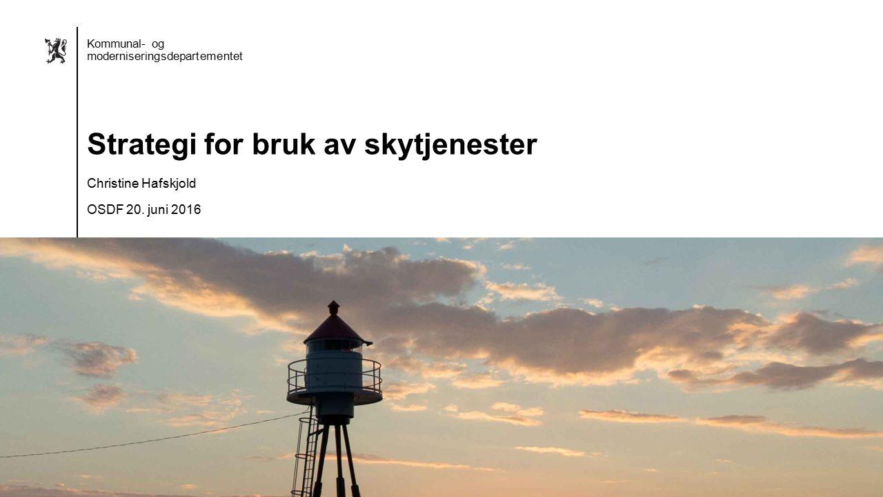 Bokmål mal: Startside – sett inn eget bilde Kommunal- og moderniseringsdepartementet Strategi for bruk av skytjenester Christine Hafskjold OSDF 20. ju