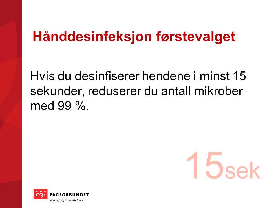 Hånddesinfeksjon førstevalget Hvis du desinfiserer hendene i minst 15 sekunder, reduserer du antall mikrober med 99 %.