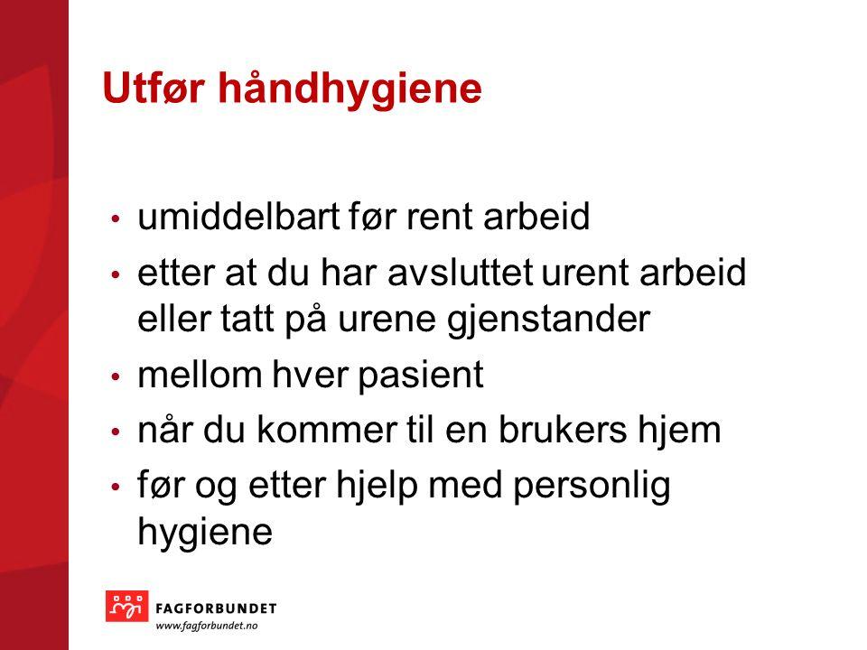 Utfør håndhygiene umiddelbart før rent arbeid etter at du har avsluttet urent arbeid eller tatt på urene gjenstander mellom hver pasient når du kommer til en brukers hjem før og etter hjelp med personlig hygiene