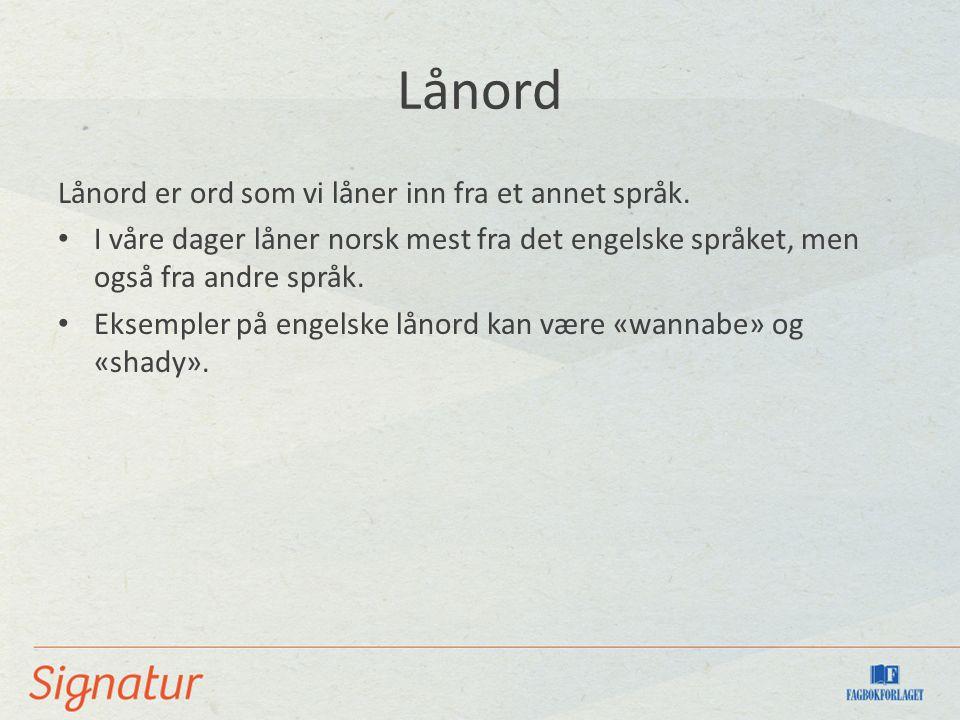 Lånord Lånord er ord som vi låner inn fra et annet språk.
