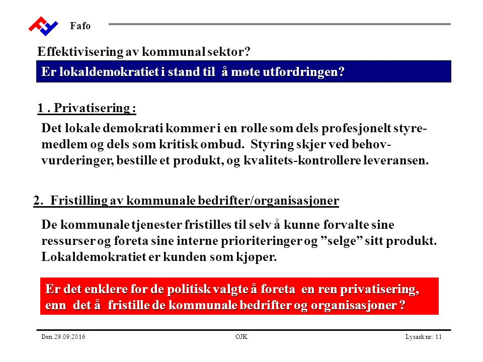 Fafo Den 29.09.2016OJKLysark nr: 11 Er lokaldemokratiet i stand til å møte utfordringen.