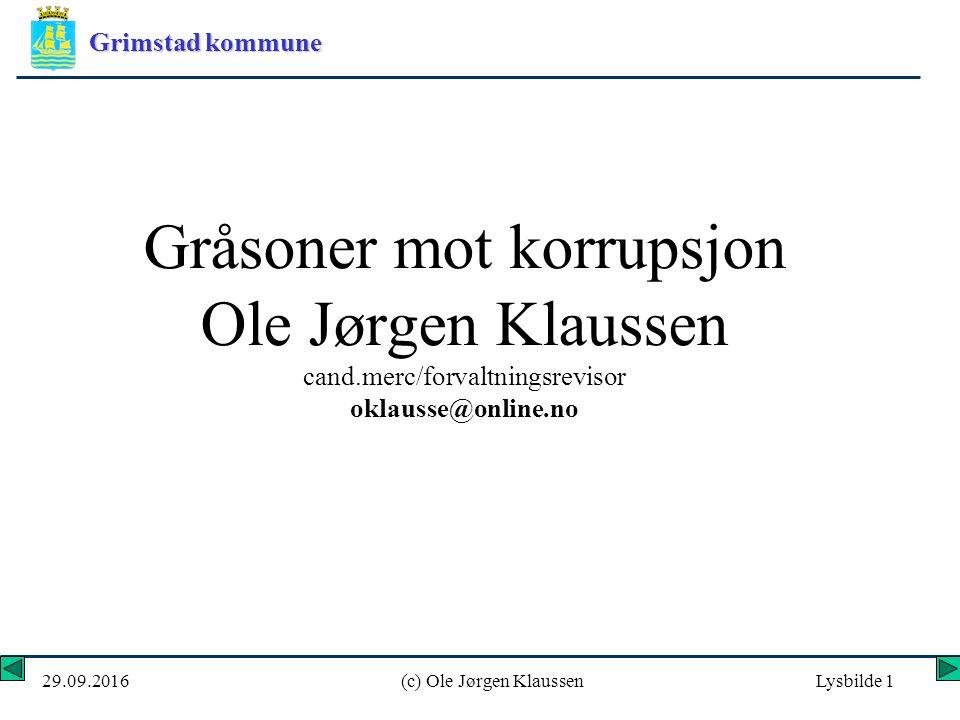 Grimstad kommune 29.09.2016(c) Ole Jørgen KlaussenLysbilde 1 Gråsoner mot korrupsjon Ole Jørgen Klaussen cand.merc/forvaltningsrevisor oklausse@online.no