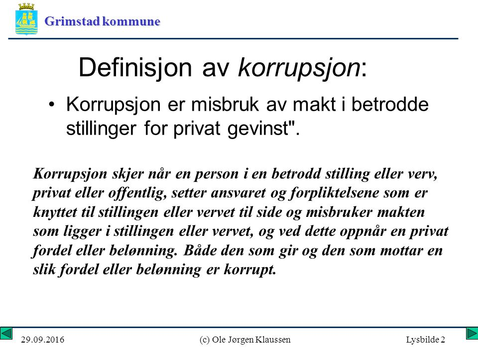 Grimstad kommune 29.09.2016(c) Ole Jørgen KlaussenLysbilde 63 Er du i tvil, still deg kontrollspørsmål: 1.Kan en tredjepart bli skadelidende.