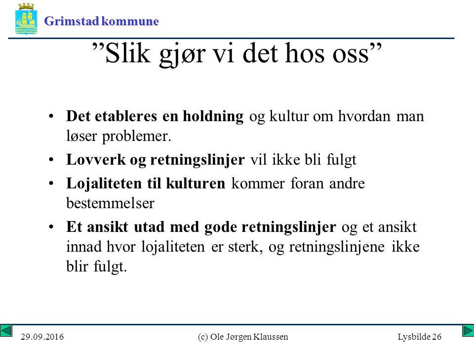 Grimstad kommune 29.09.2016(c) Ole Jørgen KlaussenLysbilde 26 Slik gjør vi det hos oss Det etableres en holdning og kultur om hvordan man løser problemer.