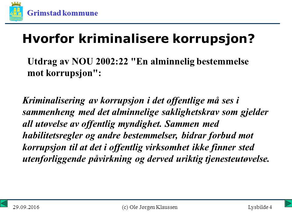 Grimstad kommune 29.09.2016(c) Ole Jørgen KlaussenLysbilde 55 Varsler anmeldt og truet med oppsigelse Sekretær Vera Erland i Klæbu kommune slo alarm da rådmannen ansatte en personlig bekjent som økonomikonsulent.