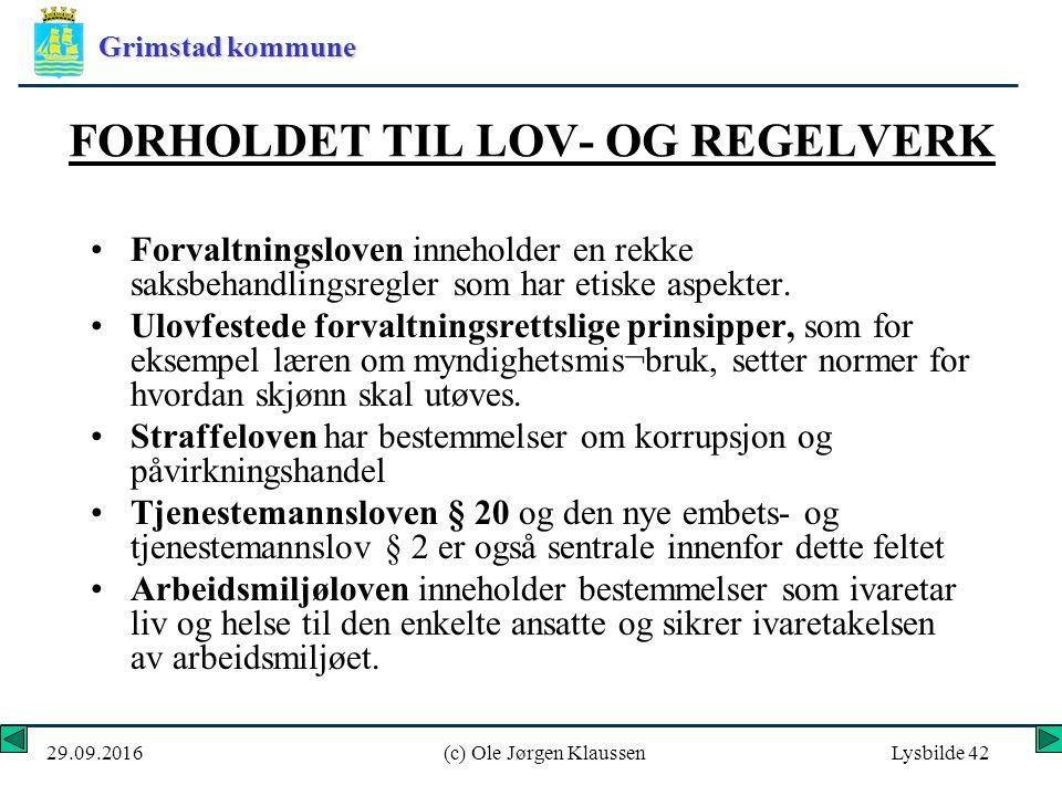 Grimstad kommune 29.09.2016(c) Ole Jørgen KlaussenLysbilde 42 FORHOLDET TIL LOV- OG REGELVERK Forvaltningsloven inneholder en rekke saksbehandlingsregler som har etiske aspekter.
