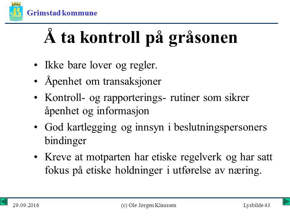 Grimstad kommune 29.09.2016(c) Ole Jørgen KlaussenLysbilde 43 Å ta kontroll på gråsonen Ikke bare lover og regler.