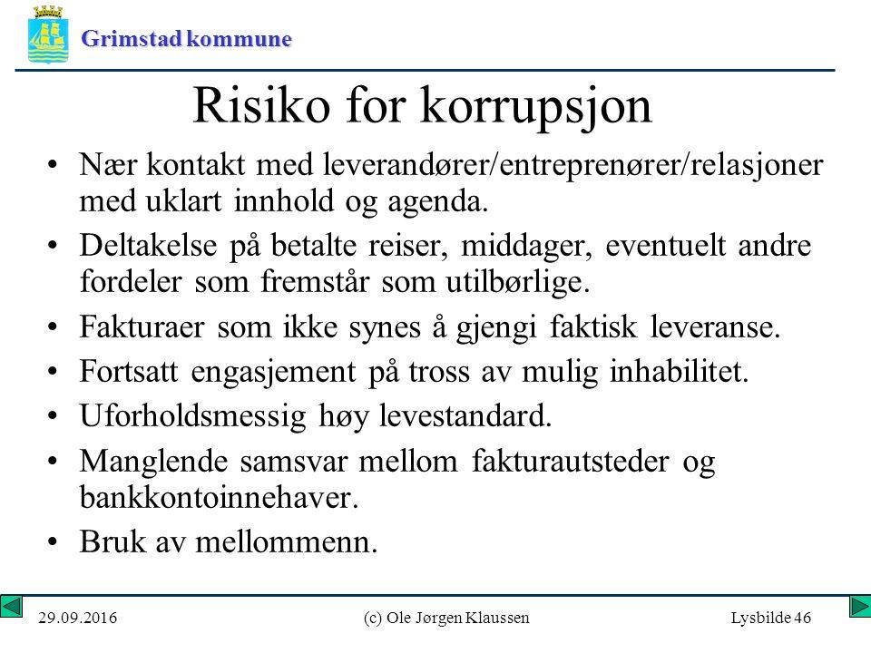 Grimstad kommune 29.09.2016(c) Ole Jørgen KlaussenLysbilde 46 Risiko for korrupsjon Nær kontakt med leverandører/entreprenører/relasjoner med uklart innhold og agenda.