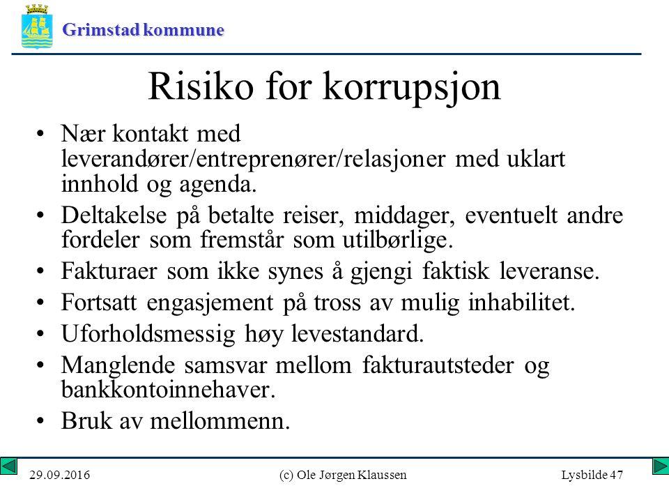 Grimstad kommune 29.09.2016(c) Ole Jørgen KlaussenLysbilde 47 Risiko for korrupsjon Nær kontakt med leverandører/entreprenører/relasjoner med uklart innhold og agenda.